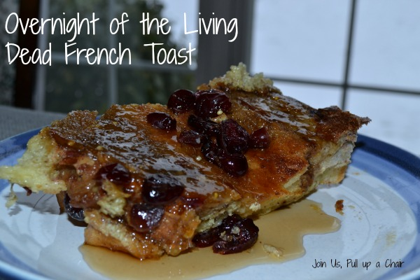 Overnight of the Living Dead French Toast | Join Us, Pull up a Chair