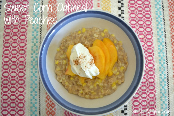 Sweet Corn Oatmeal with Peaches | Join Us, Pull up a Chair