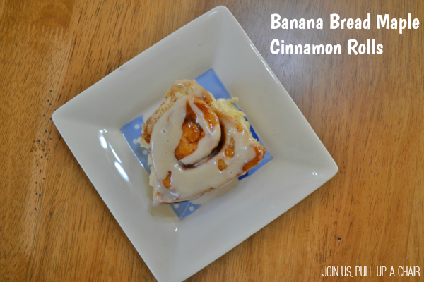Banana Bread Maple Cinnamon Rolls | Join Us, Pull up a Chair